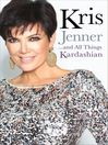 Kris Jenner... and All Things Kardashian (eBook)