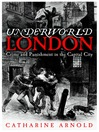 Underworld London (eBook): Crime and Punishment in the Capital City