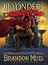 Brandon Mull's Beyonders Trilogy (eBook): A World Without Heroes; Seeds of Rebellion; Chasing the Prophecy