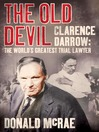 The Old Devil (eBook): Clarence Darrow: The World's Greatest Trial Lawyer