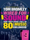 Wired for Sound (eBook): Now That's What I Call an Eighties Music Childhood