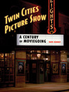 Twin Cities Picture Show (eBook): A Century of Moviegoing