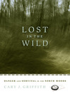 Lost in the Wild (eBook): Danger and Survival in the North Woods
