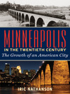 Minneapolis in the Twentieth Century (eBook): The Growth of an American City