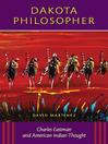 Dakota Philosopher (eBook): Charles Eastman and American Indian Thought