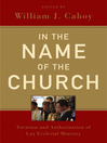 In the Name of the Church (eBook): Vocation and Authorization of Lay Ecclesial Ministry