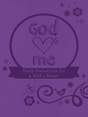 God Hearts Me (eBook): Daily Devotions for a Girl's Heart