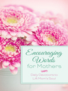 Encouraging Words for Mothers (eBook): Daily Devotions to Lift Mom's Soul