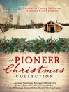 Pioneer Christmas Collection (eBook): 9 Stories of Finding Shelter and Love in a Wintry Frontier