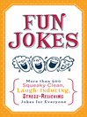 Fun Jokes (eBook): More Than 500 Squeaky-Clean, Laugh-Inducing, Stress-Relieving Jokes for Everyone