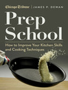 Prep School (eBook): How to Improve Your Kitchen Skills and Cooking Techniques