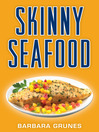Skinny Seafood (eBook): Over 100 Delectable Low-fat Recipes for Preparing Nature's Underwater Bounty