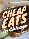 Good Eating's Cheap Eats in Chicago (eBook): A Neighborhood Guide to Dining Out on a Budget at the City and Suburbs' Best Restaurants