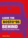 Leave the Bastard Behind (eBook): An Insider's Guide to Working for Yourself