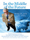 In the Middle of the Future Tom Plate on Asia (eBook): Contemporary History Through a Newspaper Column