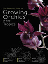 The Essential Guide to Growing Orchids (eBook): Cultivation of orchids in all tropical countries of the world