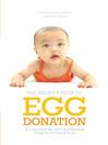 The Insider's Guide to Egg Donation (eBook): A Compassionate and Comprehensive Guide for All Parents-to-Be