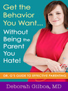 Get the Behavior You Want...Without Being the Parent You Hate! (eBook): Dr. G's Guide to Effective Parenting
