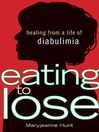Eating to Lose (eBook): Healing from a Life of Diabulimia