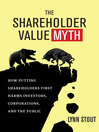The Shareholder Value Myth (eBook): How Putting Shareholders First Harms Investors, Corporations, and the Public