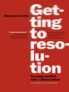 Getting to Resolution (eBook): Turning Conflict into Collaboration