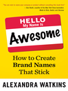 Hello, My Name Is Awesome (eBook): How to Create Brand Names That Stick