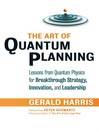 The Art of Quantum Planning (eBook): Lessons from Quantum Physics for Breakthrough Strategy, Innovation, and Leadership