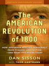 The American Revolution of 1800 (eBook): How Jefferson Rescued Democracy from Tyranny and Faction—and What This Means Today