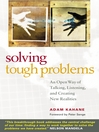 Solving Tough Problems (eBook): An Open Way of Talking, Listening, and Creating New Realities