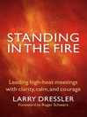 Standing in the Fire (eBook): Leading High-Heat Meetings with Clarity, Calm, and Courage