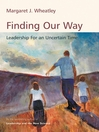Finding Our Way (eBook): Leadership for an Uncertain Time