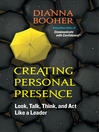 Creating Personal Presence (eBook): Look, Talk, Think, and Act Like a Leader
