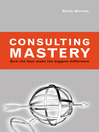 Consulting Mastery (eBook): How the Best Make the Biggest Difference