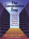 The Compromise Trap (eBook): How to Thrive at Work Without Selling Your Soul