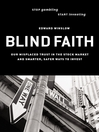 Blind Faith (eBook): Our Misplaced Trust in the Stock Market--And Smarter, Safer Our Misplaced Trust in the Stock Market--And Smarter, Safe