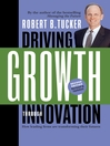 Driving Growth Through Innovation (eBook): How Leading Firms Are Transforming Their Futures (Revised, Updated)