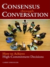 Consensus Through Conversation (eBook): How to Achieve High-Commitment Decisions