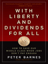 With Liberty and Dividends for All (eBook): How to Save Our Middle Class When Jobs Don't Pay Enough