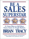 Be a Sales Superstar (eBook): 21 Great Ways to Sell More, Faster, Easier in Tough Markets