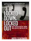Locked Down, Locked Out (eBook): Why Prison Doesn't Work and How We Can Do Better