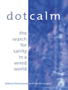 Dot.Calm (eBook): The Search for Sanity in a Wired World