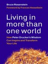 Living in More Than One World (eBook): How Peter Drucker's Wisdom Can Inspire and Transform Your Life