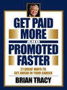 Get Paid More and Promoted Faster (eBook): 21 Great Ways to Get Ahead in Your Career