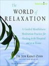 The World of Relaxation (MP3): A Guided Mindfulness Meditation Practice for Healing in the Hospital and/or at Home