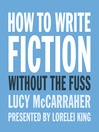 How to Write Fiction without the Fuss (MP3)