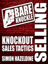 Bare Knuckle Selling (MP3): Knockout Sales Tactics They Won't Teach You in Business School