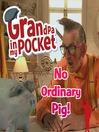 Grandpa in My Pocket (MP3): No Ordinary Pig