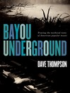 Bayou Underground (eBook): Tracing the Mythical Roots of American Popular Music