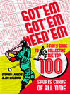 Got 'Em, Got 'Em, Need 'Em (eBook): A Fan's Guide to Collecting the Top 100 Sports Cards of All