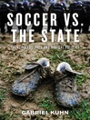 Soccer Vs. the State (eBook): Tackling Football and Radical Politics